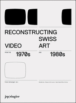 Reconstructing Swiss Video Art from the 1970s & 1980s