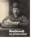 Rembrandt as Printmaker