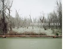 Richard Misrach & Kate Orff: Petrochemical America