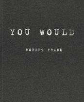 Robert Frank: You Would