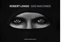Robert Longo: God Machines