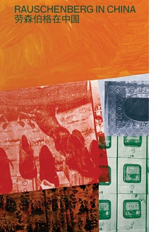 Robert Rauschenberg: 1/4 Mile and Photography from China