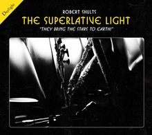 Robert Shults: The Superlative Light