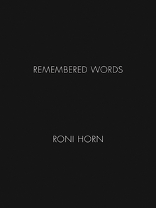 Roni Horn: Remembered Words