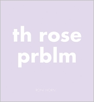 Roni Horn: Th Rose Prblm