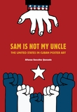 Sam Is Not My Uncle: The USA in Cuban Poster and Billboard Art