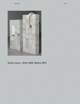 Sarah Lucas: After 2005, Before 2012