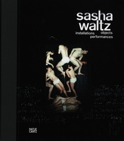 Sasha Waltz: Installations, Objects, Performances