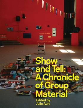 Show & Tell: A Chronicle of Group Material
