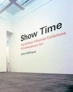Show Time: The 50 Most Influential Exhibitions of Contemporary Art