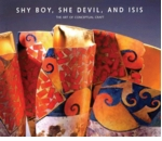 Shy Boy, She Devil, and Isis: The Art of Conceptual Craft