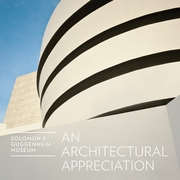 Solomon R. Guggenheim Museum: An Architectural Appreciation