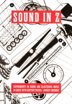 Sound in Z: Experiments in Sound and Electronic Music in Early 20th-century Russia