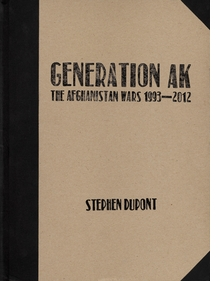 Stephen Dupont: Generation AK, The Aghanistan Wars 1993�2012