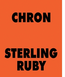 Sterling Ruby: CHRON