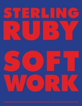 Sterling Ruby: Softwork