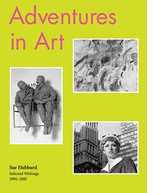 Sue Hubbard: Adventures in Art, Selected Writings 1990–2010