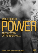 Taking Stock of Power: An Other View of the Berlin Wall