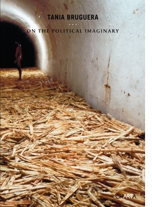 Tania Bruguera: On The Political Imaginary