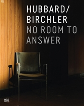 Teresa Hubbard & Alexander Birchler: No Room to Answer