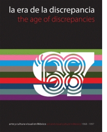 The Age of Discrepancies: Art and Visual Culture in Mexico, 1968-1997