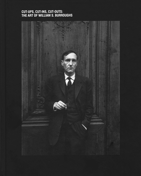 The Art of William S. Burroughs: Cut-ups, Cut-ins, Cut-outs