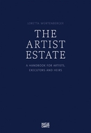 The Artist Estate: A Handbook for Artists, Executors, and Heirs