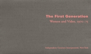 The First Generation: Women And Video, 1970-75T