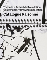 The Judith Rothschild Foundation Contemporary Drawings Collection: Catalogue Raisonn�