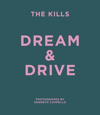 The Kills: Dream & Drive
