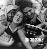 The Life and Work of Sid Grossman