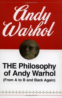 The Philosophy of Andy Warhol: From A to B and Back Again