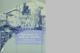 The Show To End All Shows: Frank Lloyd Wright And The Museum Of Modern Art, 1940