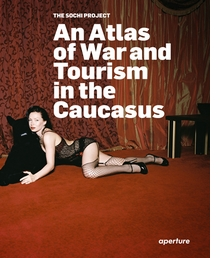 The Sochi Project: An Atlas of War and Tourism in the Caucasus