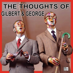 The Thoughts of Gilbert & George