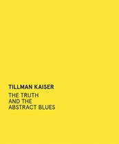 Tillman Kaiser: The Truth and the Abstract Blues
