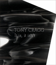 Tony Cragg: It Is, It Isn�t