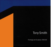 Tony Smith: Paintings And Sculpture, 1960-1965