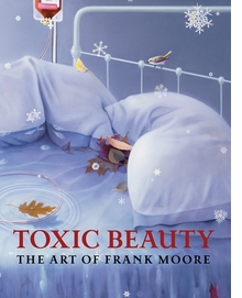 Toxic Beauty: The Art of Frank Moore