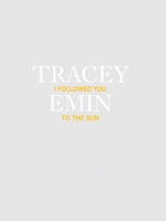 Tracey Emin: I Followed You to the Sun