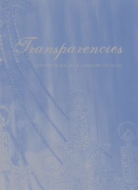 Transparencies: Contemporary Art & a History of Glass