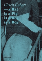 Ulrich Gebert: A Rat Is A Pig Is A Dog Is A Boy