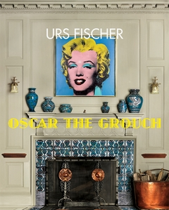 Urs Fischer: Oscar the Grouch