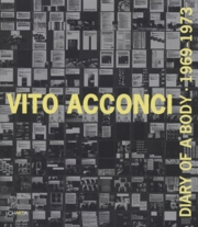 Vito Acconci: Diary of a Body 1969 -1973