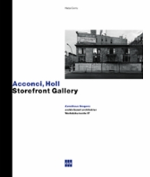 Vito Acconci/Steven Holl: Storefront Gallery
