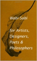 Wabi Sabi For Artists Designers Poets & Philoso