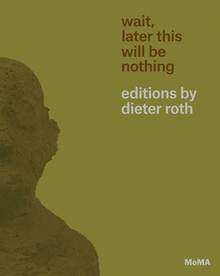 Wait, Later This Will Be Nothing: Editions by Dieter Roth