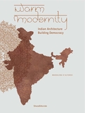 Warm Modernity: Indian Architecture Building Democracy