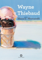 Wayne Thiebaud at Museo Morandi