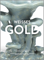 Weisses Gold: Porcelain and Architectural Ceramics from China 1400 to 1900